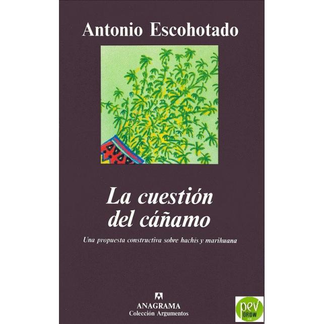 Die Frage des Hanfs - Ein konstruktiver Vorschlag zu Haschisch und Marihuana. Antonio Escohotado