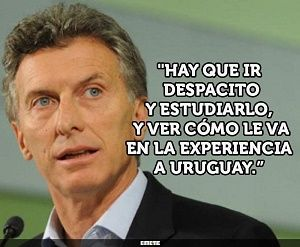 The president of Argentina, the newly elected Mauricio Macri has said that we must observe Uruguay